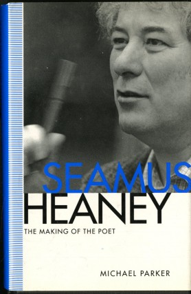 Seamus Heaney: The Making of the Poet. parker Michael
