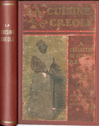 La Cuisine Creole. A Collection of Culinary Recipes from leading chefs and noted Creole...