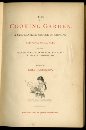 The Cooking Garden. A Systematized Course of Cooking For Pupils of All Ages, Including Plan of Work, Bills of Fare, Songs, and Letters of Information.