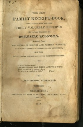 The New Family Receipt-Book; Containing Eight Hundred Truly Valuable Receipt in Various Branches of Domestic Economy