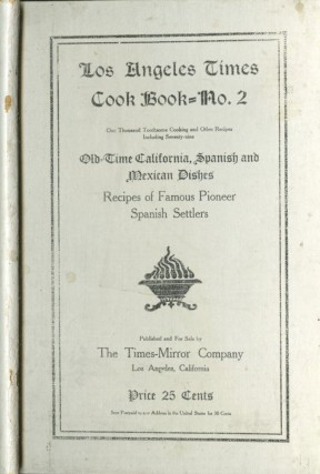 Los Angeles Times Cook Book No. 2, One Thousand Toothsome Cooking and Other Recipes, Including Seventy-nine Old-Time California, Spanish and Mexican Dishes, Recipes of Famous Pioneer Family Settlers