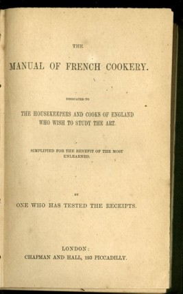 The Manual of French Cookery. Dedicated to the Housekeepers of Cooks of England Who Wish to Study the Art