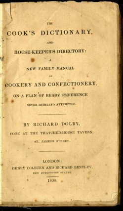 The Cook's Dictionary, and Housekeeper's Directory: A New Family Manual of Cookery and Confectionery, on a Plan of Ready Reference Never Hitherto Attempted