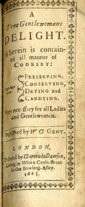 A Choice Manuall, or Rare and Select Secrets in Physick and Chyrurgery [with] A True Gentlewomans Delight. Wherein is contained all manner of Cookery
