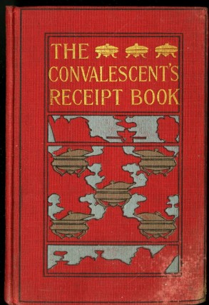 The Convalescent's Receipt Book. Osgood Grace Franklin.