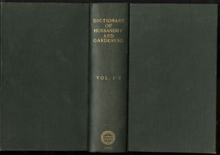 A General Dictionary of Husbandry, Planting, Gardening, and the Vegetable Part of the Materia...