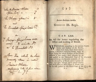 [Collection of Acts Relating to Bread] Anna Tricesino Primo Georgii II. Regis. An Act for the Due Making of Bread 1780 [with] An Act...to appropriate certain pentalties mention in an Act ...for the Due Making of Bread; and to regulate the Price and Assize Thereof 1780 [with] Georgii III. Regis. Act for Explaining and Amending...An Act for the Due Making of Bread 1780 [with] An Act for Better Regulating the Assize and Making of Bread 1788 [with] The Measure of Regulating the Assize and of the Due Making of Bread 1788 [with] An Act to Amend an Act intituled An Act for the Due Making of Bread 1793 [with] An Act to Permit Bakers to Make and Sell Certain Sorts of Bread 1796 [with] Report of the Committee Appointed to Consider the Methods Practiced in Making Flour from Wheat 1795