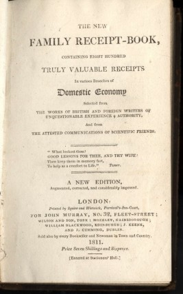 The New Family Receipt-Book; Containing Eight Hundred Truly Valuable Receipts in Various Branches of Domestic Economy