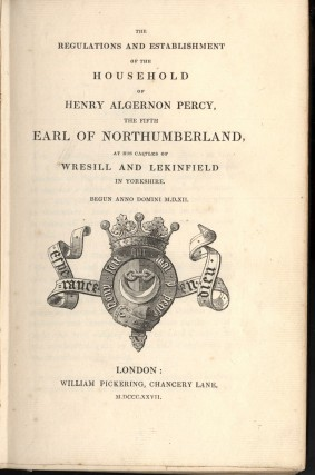 The Regulations and Establishment of the Household of Henry Algernon Percy, the Fifth Earl of Northumberland at his Castles of Wresill and Lekingfield