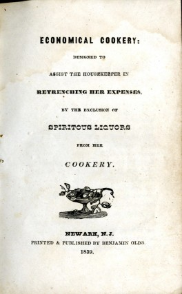 Economical Cookery: Designed to Assist the Housekeeper in Retrenching her Expenses by the Exclusion of Spiritous Liquors from her Cookery